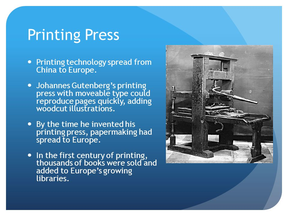 Printing Press Printing technology spread from China to Europe.