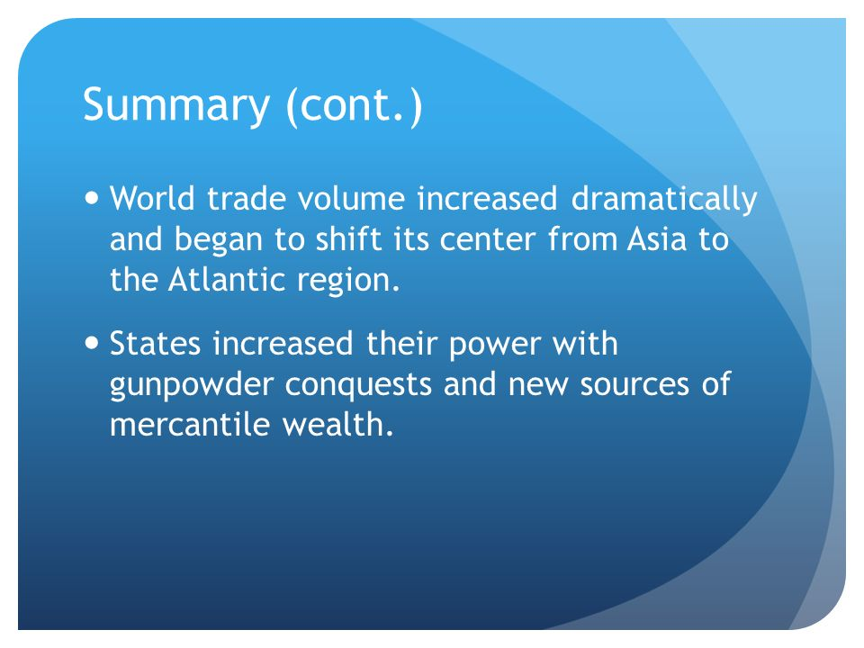 Summary (cont.) World trade volume increased dramatically and began to shift its center from Asia to the Atlantic region.