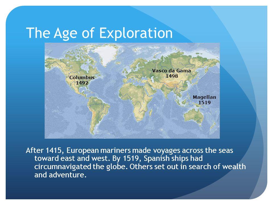 The Age of Exploration Vasco da Gama. 1498. Columbus 1492. Magellan. 1519.