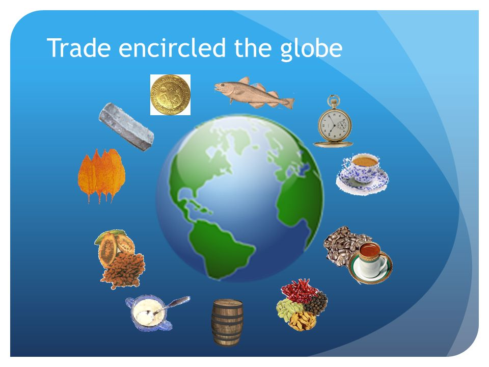 Trade encircled the globe