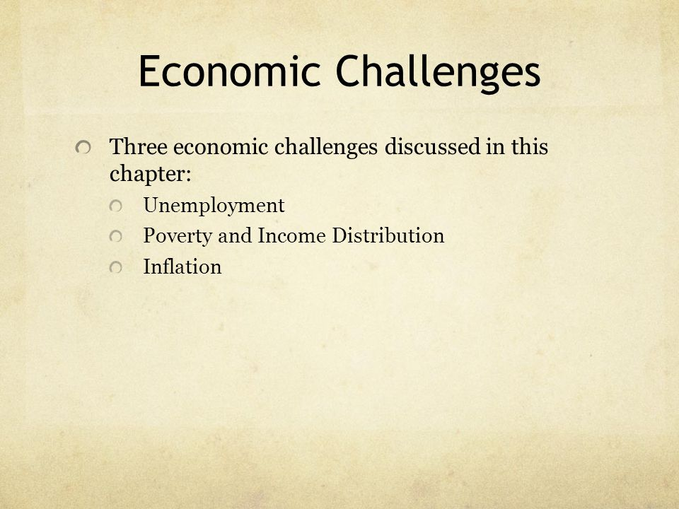 Economic Challenges Three economic challenges discussed in this chapter: Unemployment. Poverty and Income Distribution.