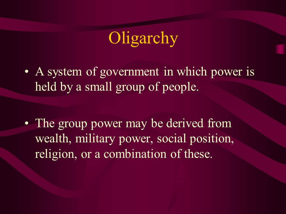 Oligarchy A system of government in which power is held by a small group of people.