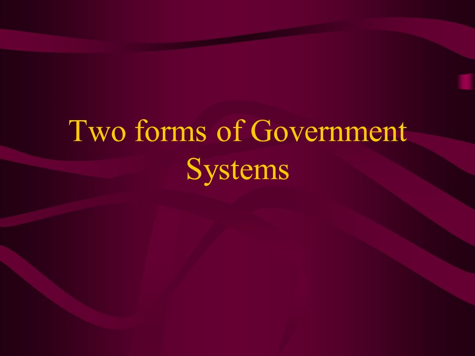 Two forms of Government Systems