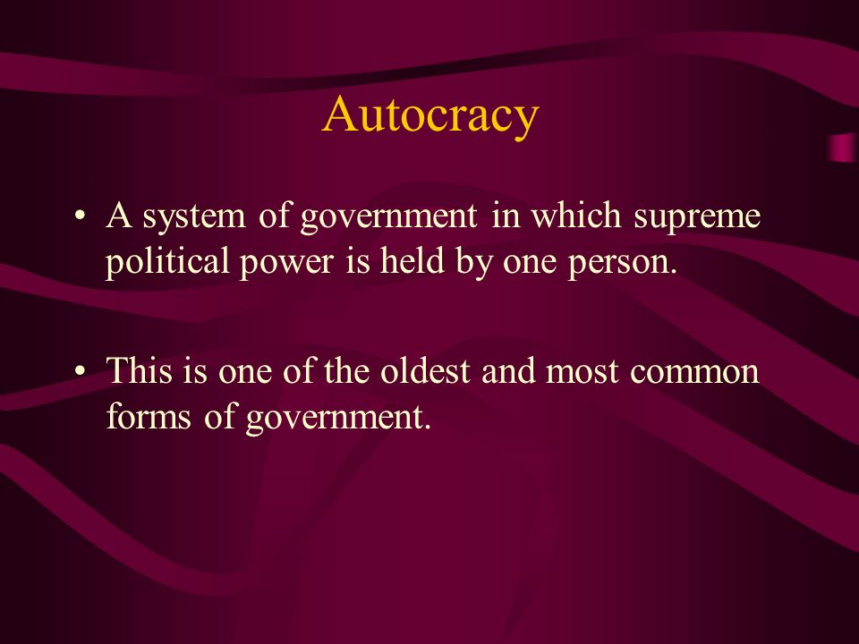 Autocracy A system of government in which supreme political power is held by one person.