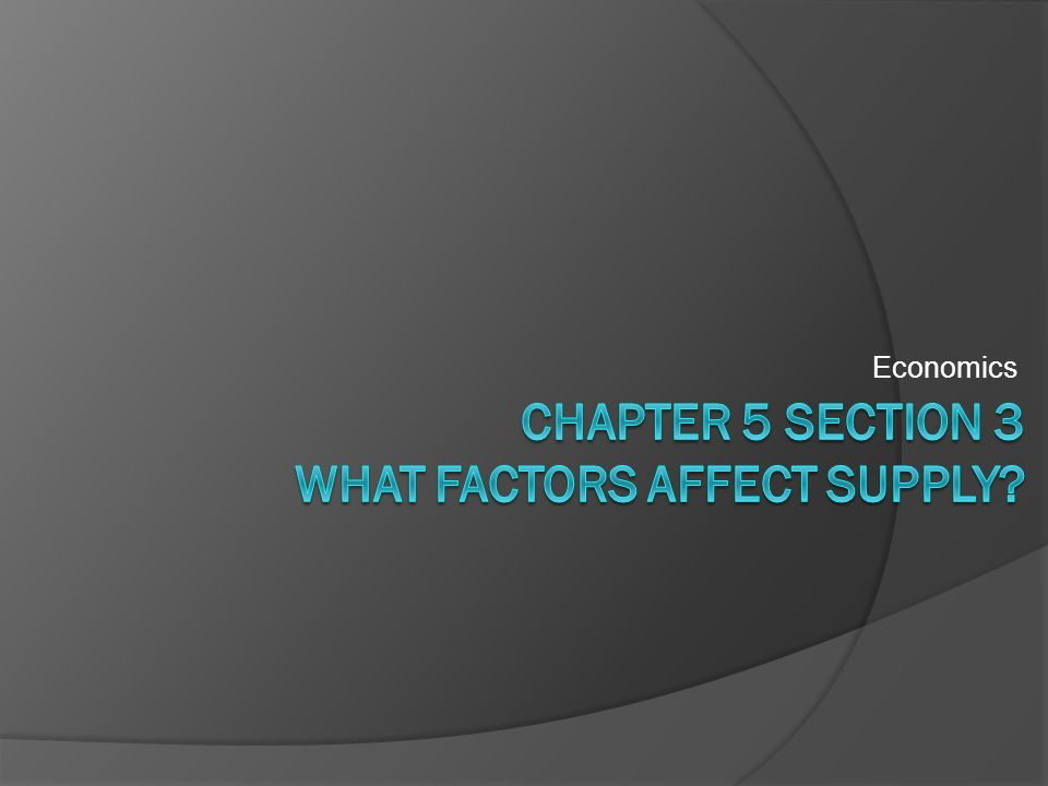 Chapter 5 Section 3 What factors affect supply