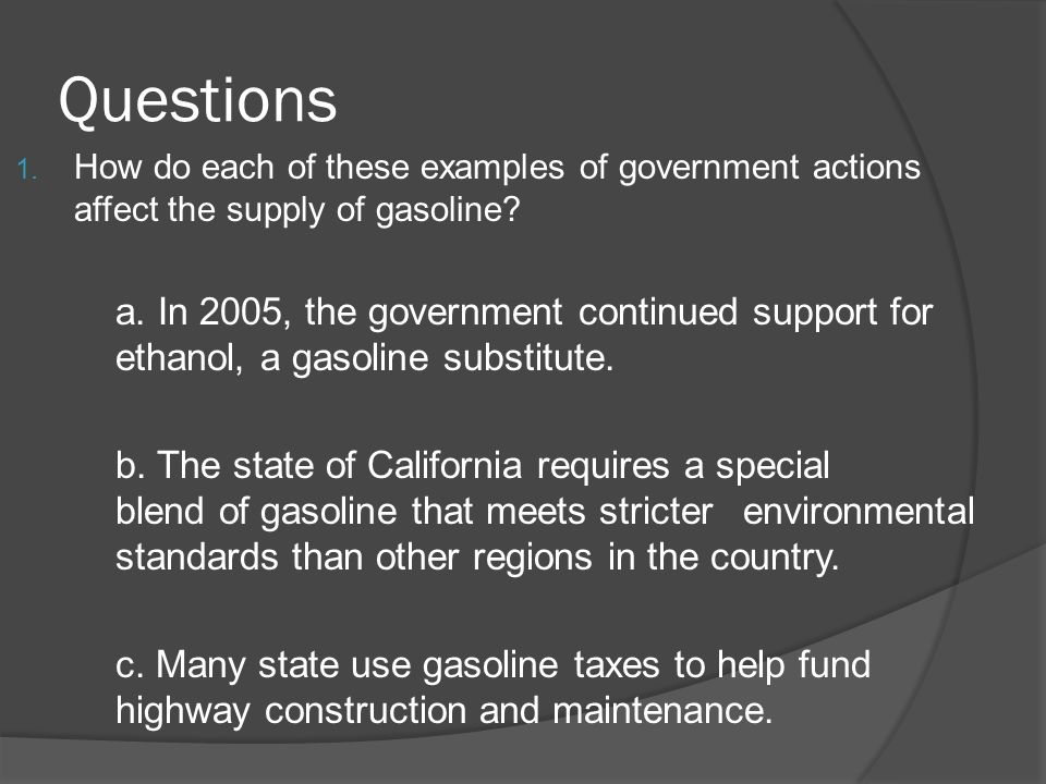 Questions How do each of these examples of government actions affect the supply of gasoline