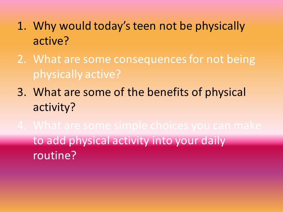 Why would today's teen not be physically active
