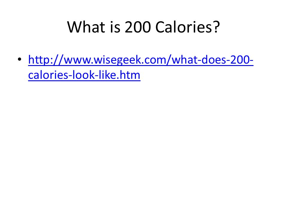 What is 200 Calories http://www.wisegeek.com/what-does-200-calories-look-like.htm