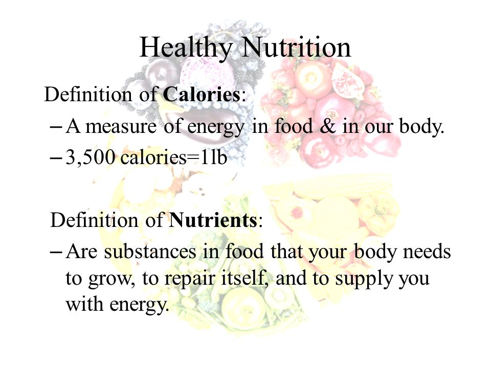 Healthy Nutrition Definition of Calories: