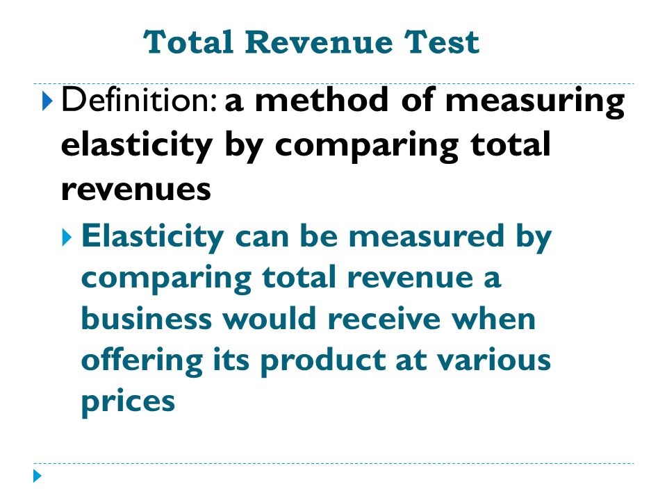Total Revenue Test Definition: a method of measuring elasticity by comparing total revenues.