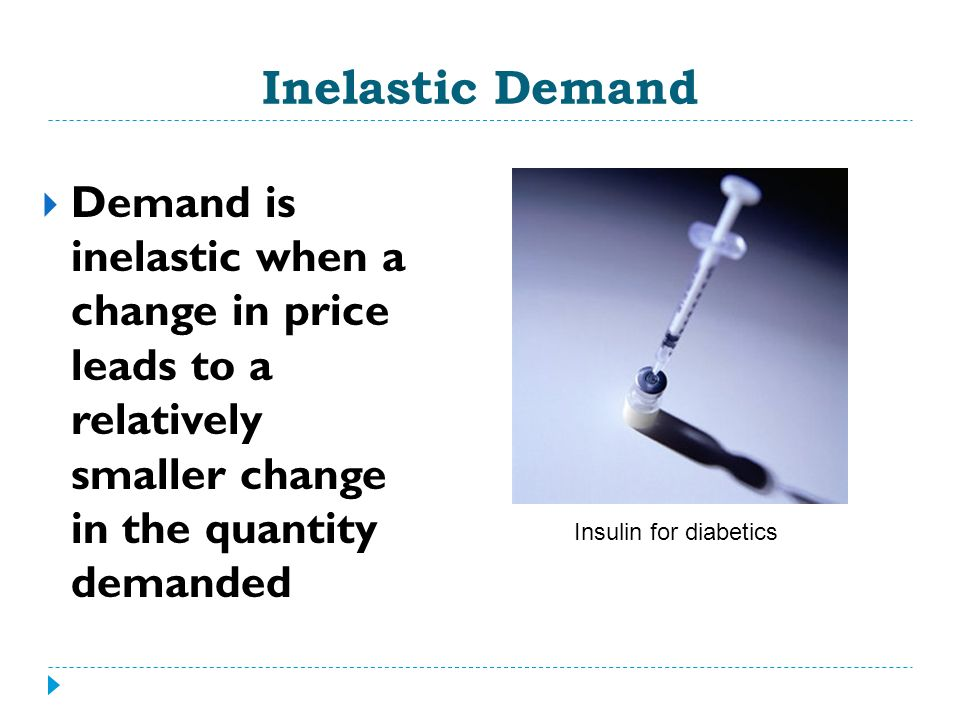 Inelastic Demand Demand is inelastic when a change in price leads to a relatively smaller change in the quantity demanded.
