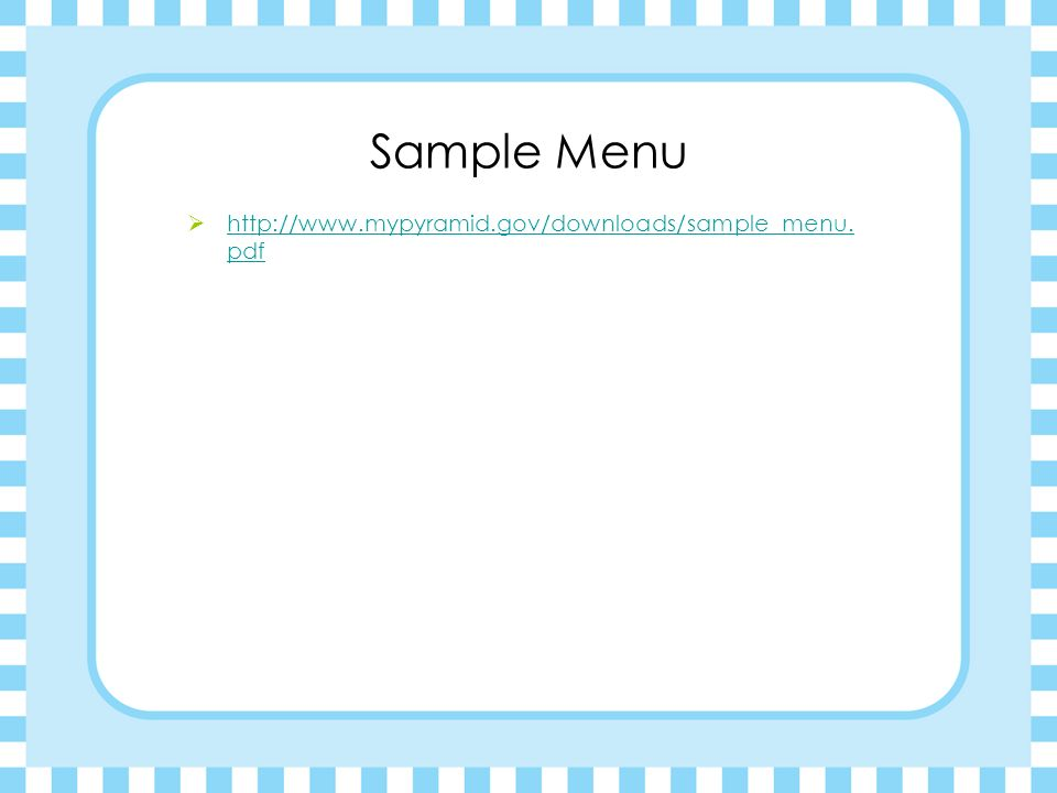 Sample Menu http://www.mypyramid.gov/downloads/sample_menu.pdf