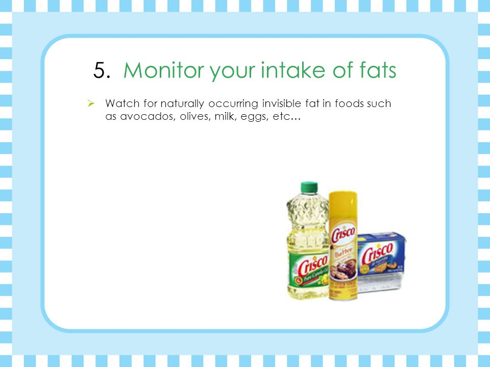 5. Monitor your intake of fats