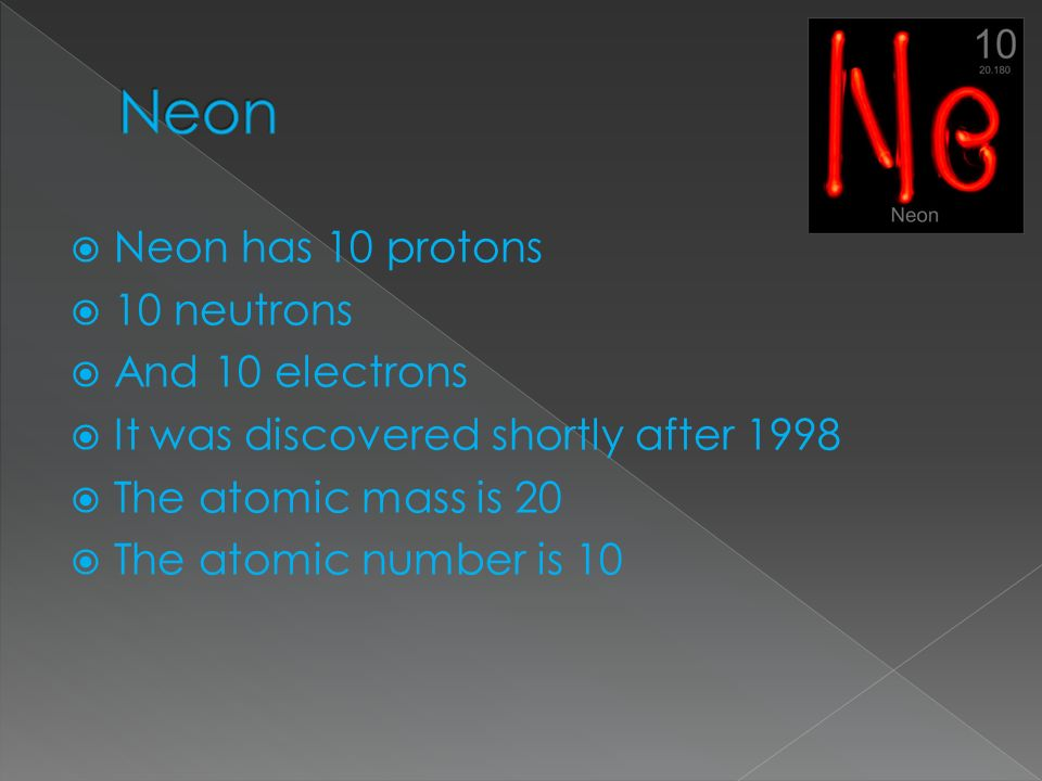 Neon Neon has 10 protons 10 neutrons And 10 electrons