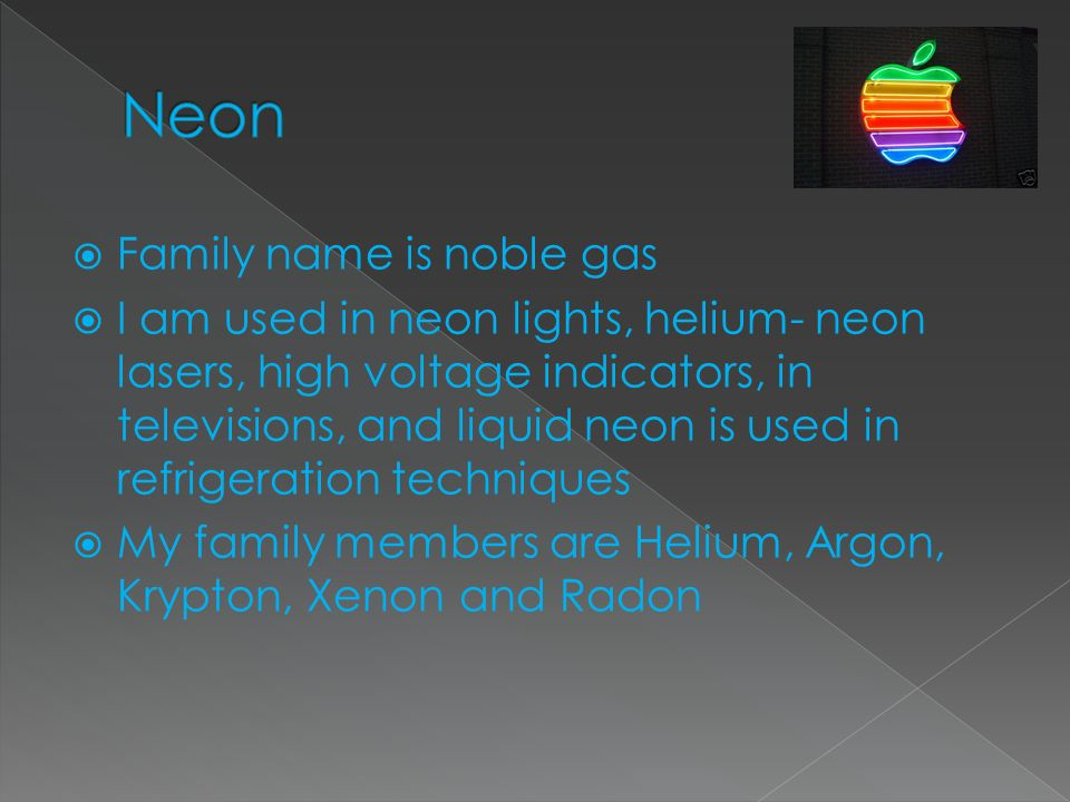 Neon Family name is noble gas