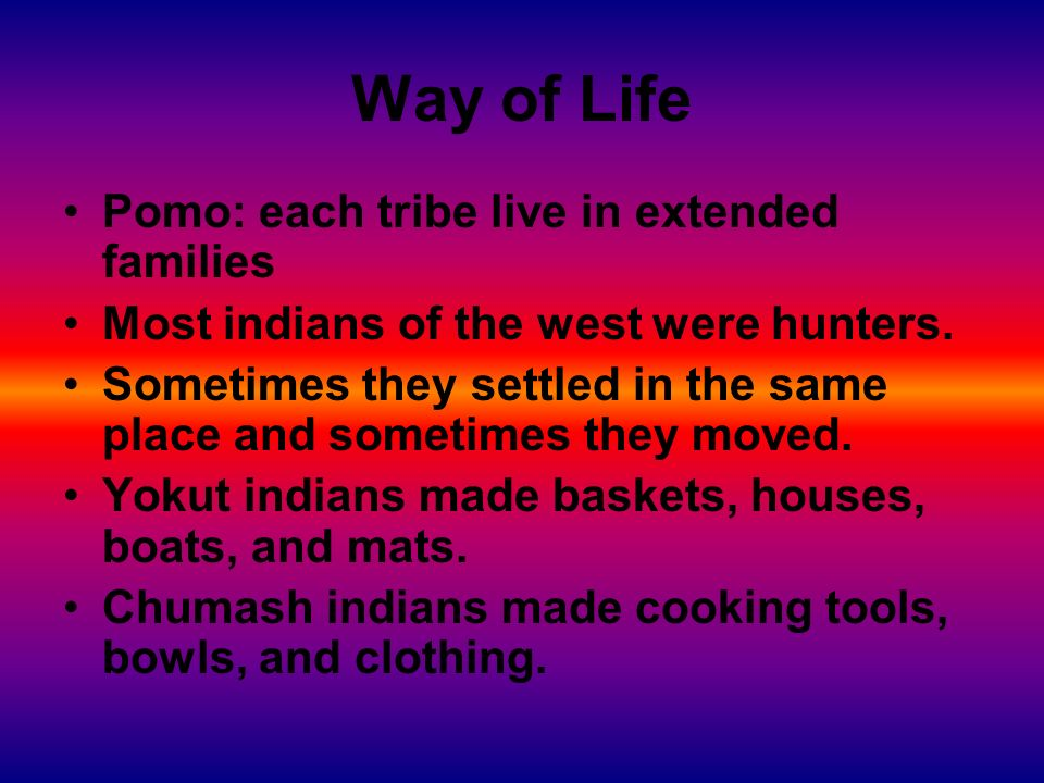 Way of Life Pomo: each tribe live in extended families