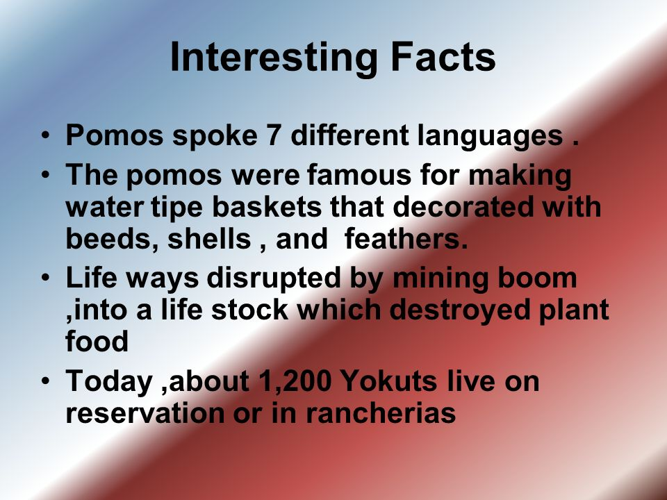 Interesting Facts Pomos spoke 7 different languages .