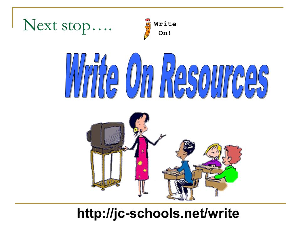 Next stop…. Write On Resources http://jc-schools.net/write