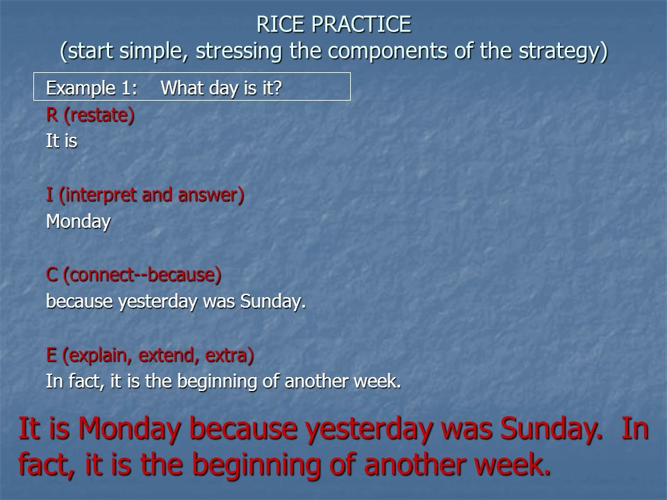 RICE PRACTICE (start simple, stressing the components of the strategy)