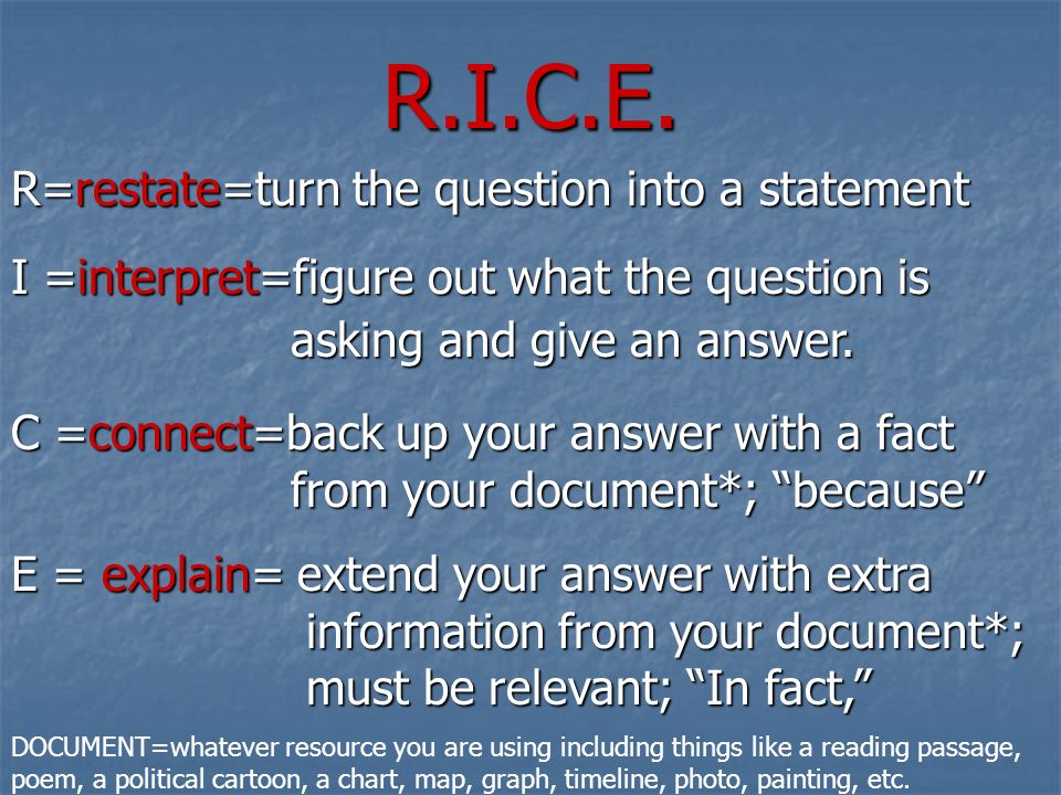 R.I.C.E. R=restate=turn the question into a statement