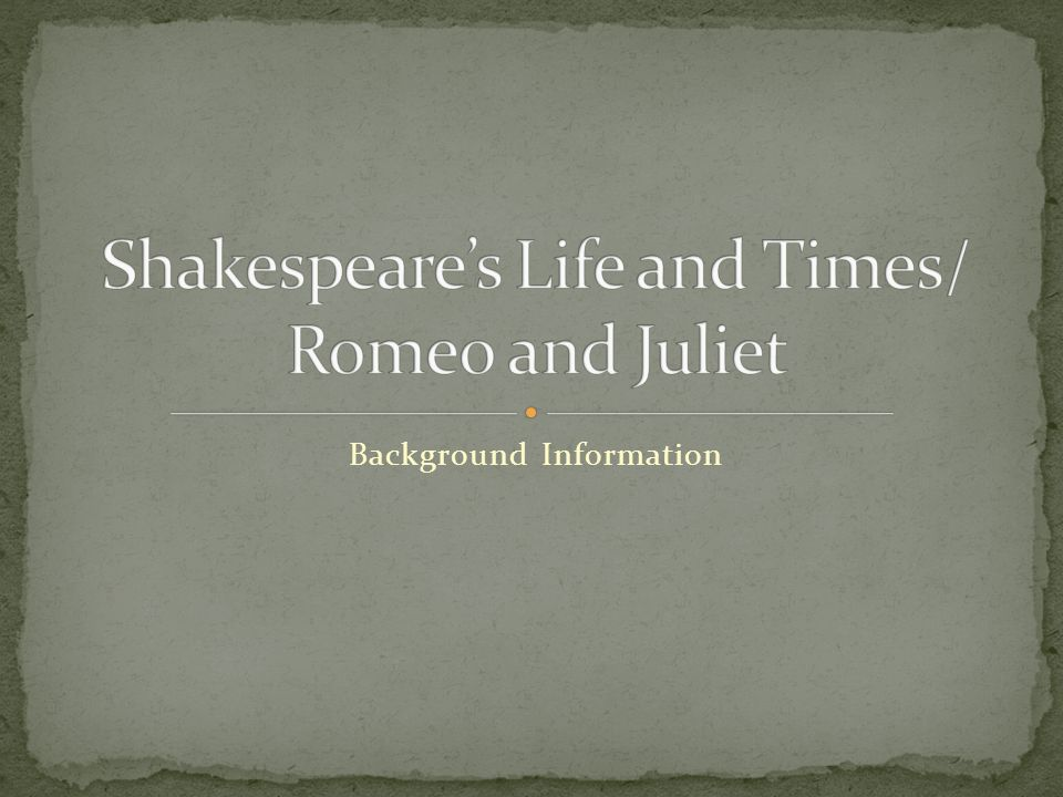 Shakespeare's Life and Times/ Romeo and Juliet