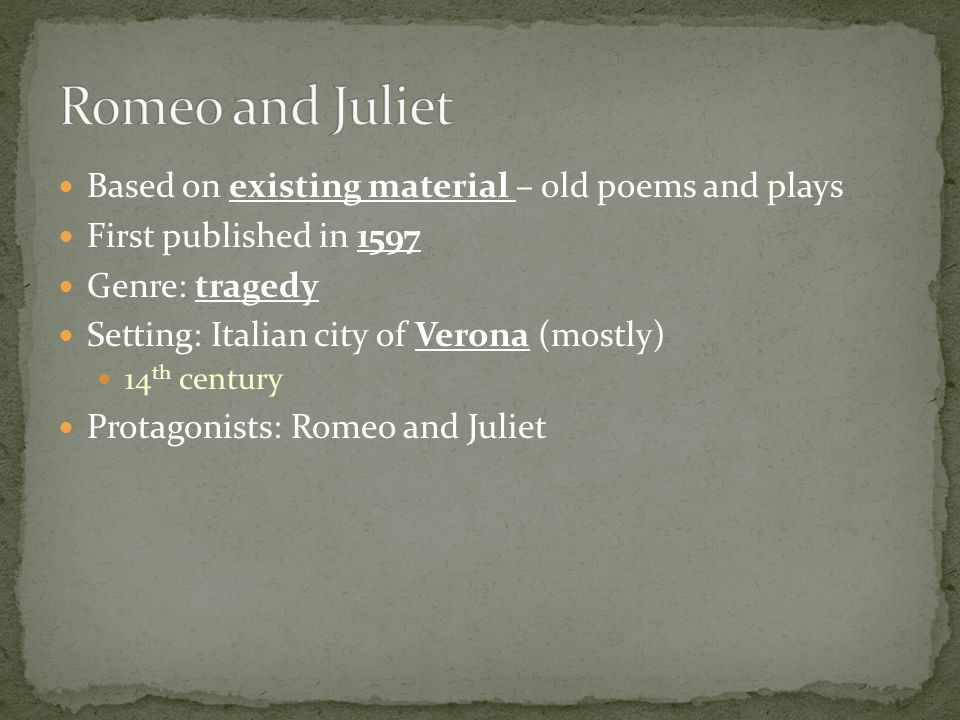 Romeo and Juliet Based on existing material – old poems and plays