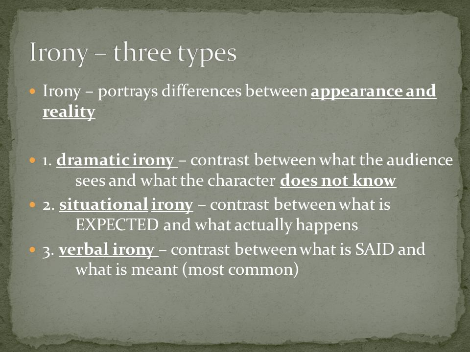 Irony – three types Irony – portrays differences between appearance and reality.
