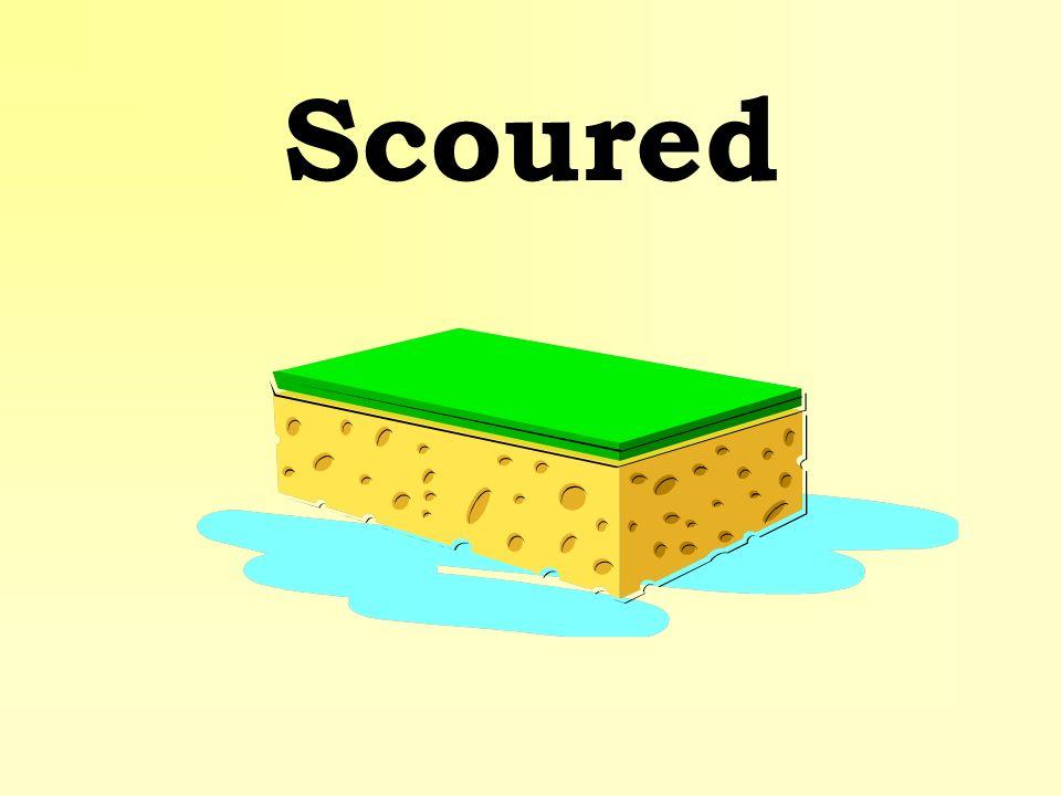 Scoured