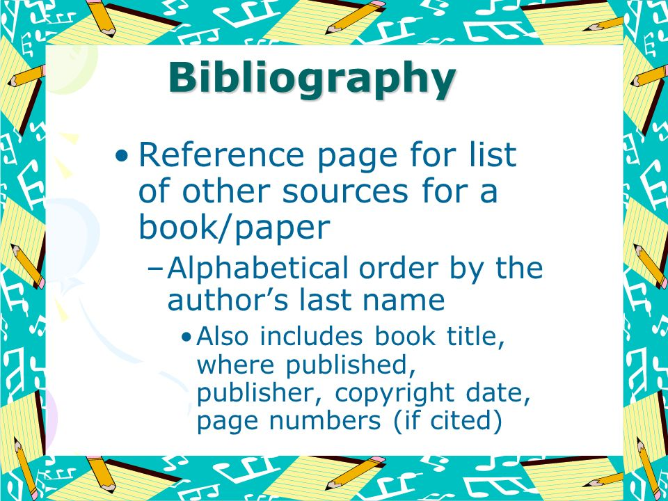Bibliography Reference page for list of other sources for a book/paper