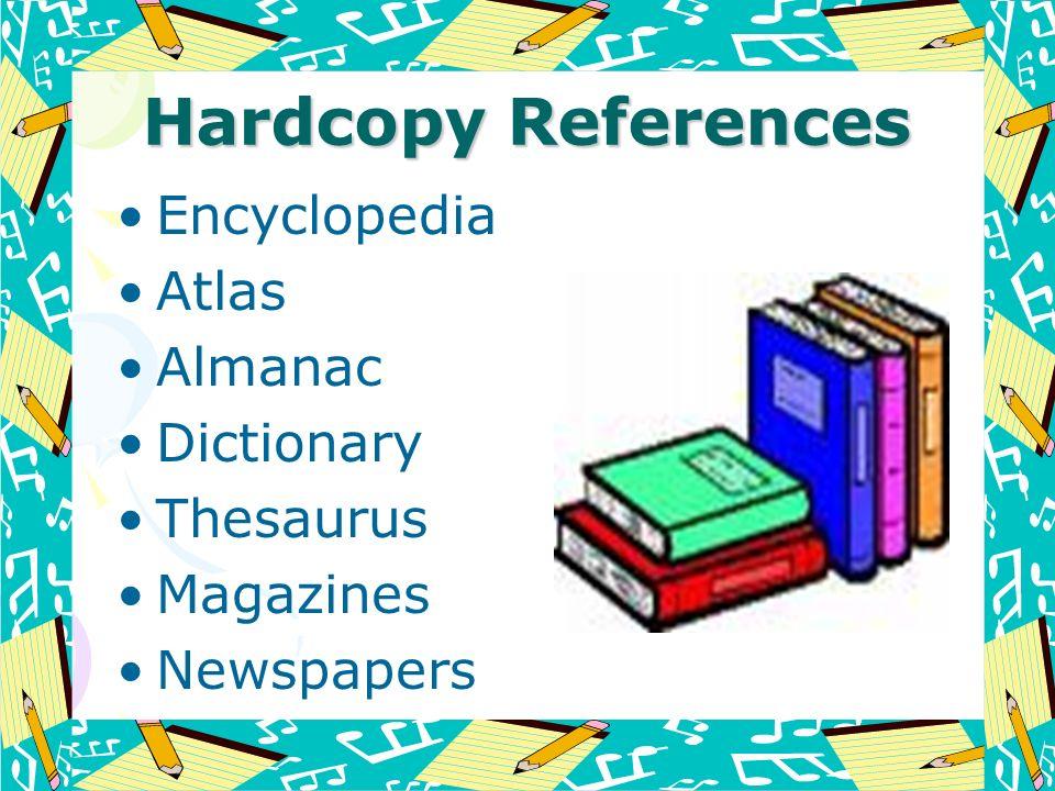 Hardcopy References Encyclopedia Atlas Almanac Dictionary Thesaurus
