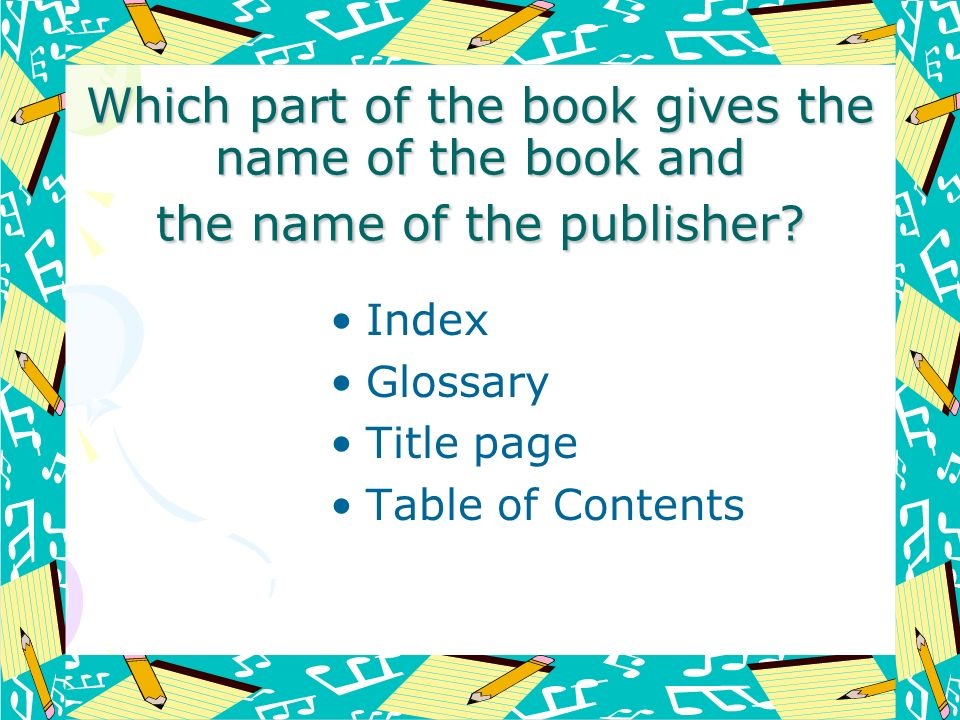 Which part of the book gives the name of the book and the name of the publisher