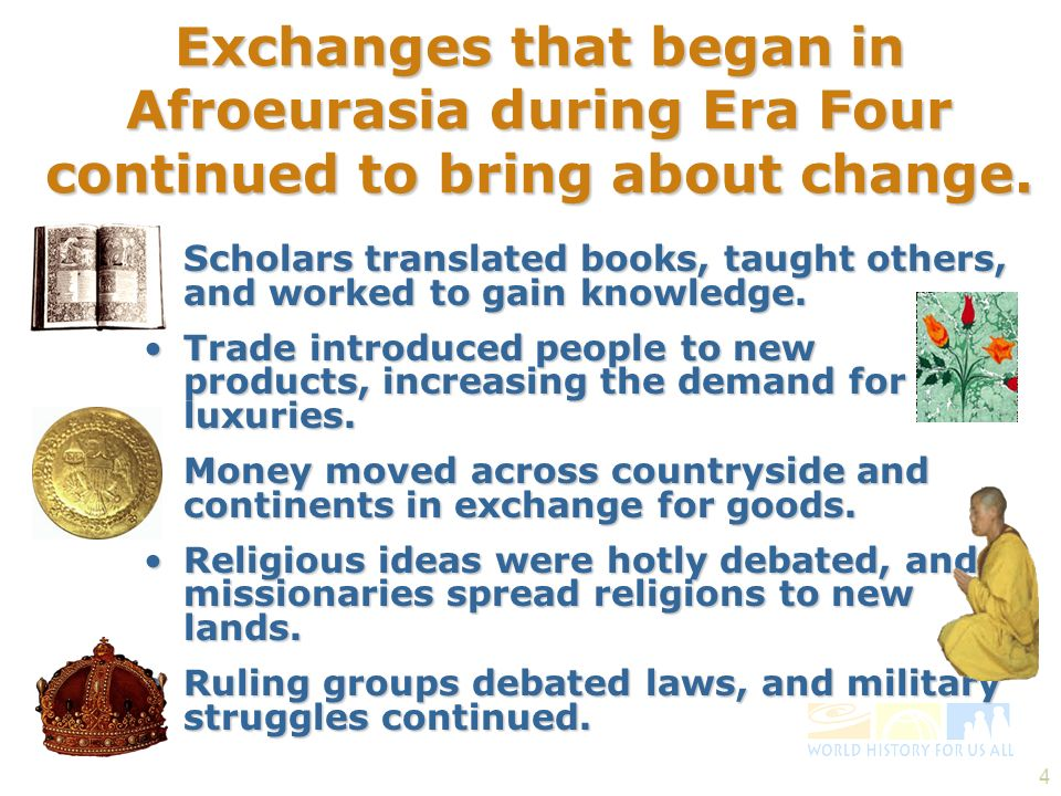 Exchanges that began in Afroeurasia during Era Four continued to bring about change.