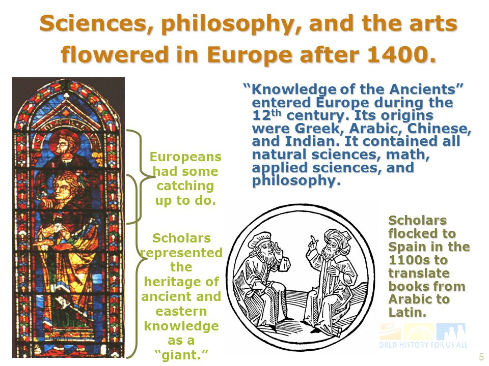 Sciences, philosophy, and the arts flowered in Europe after 1400.