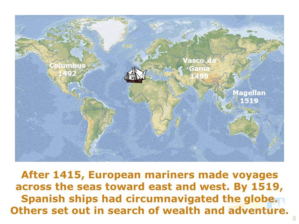 Slide 11 Vasco da Gama. 1498. Columbus 1492. Magellan. 1519.