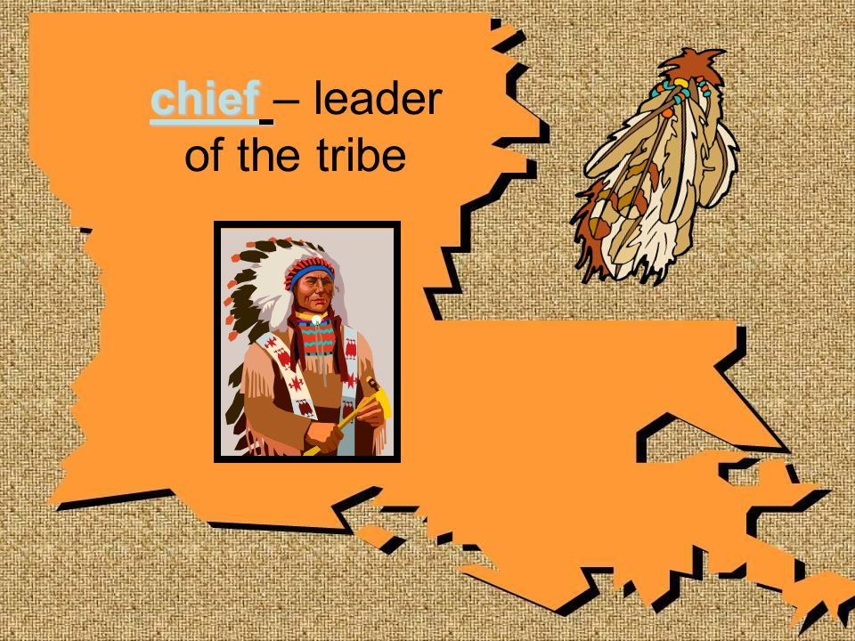 chief – leader of the tribe
