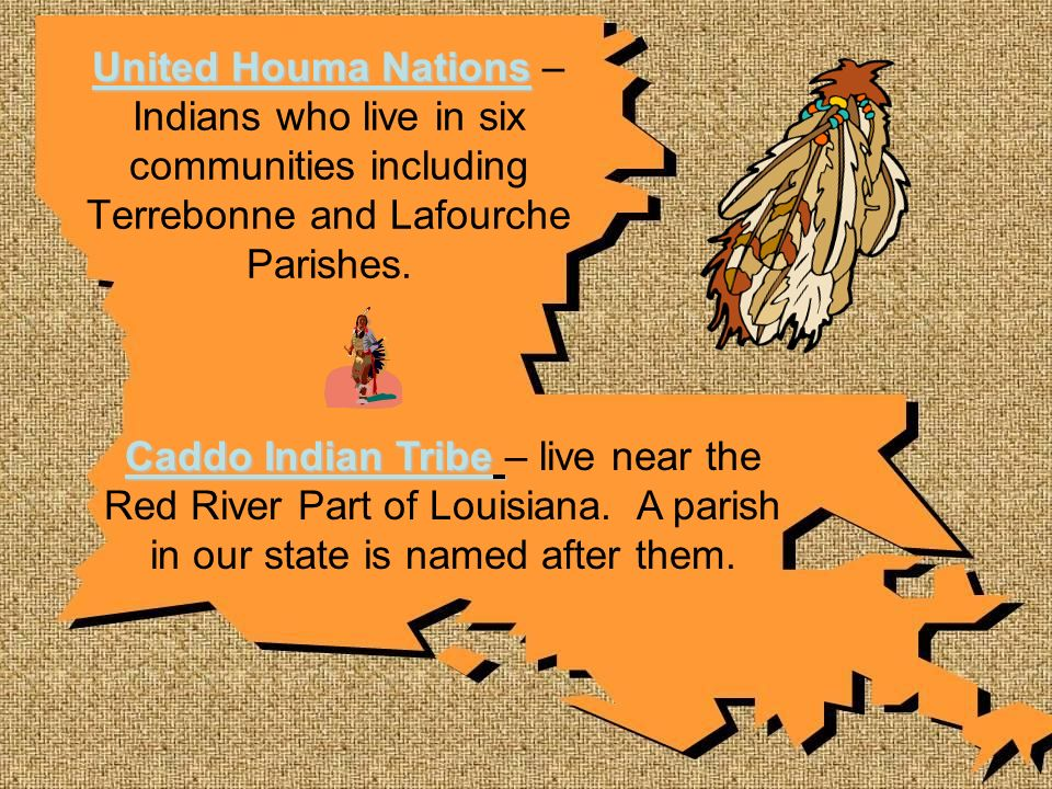 United Houma Nations –Indians who live in six communities including Terrebonne and Lafourche Parishes.