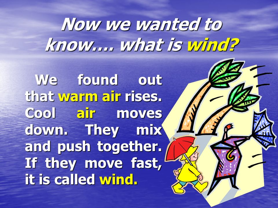 Now we wanted to know…. what is wind