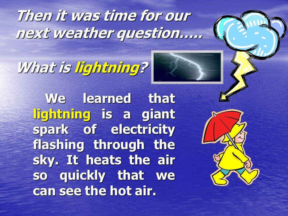 Then it was time for our next weather question….. What is lightning