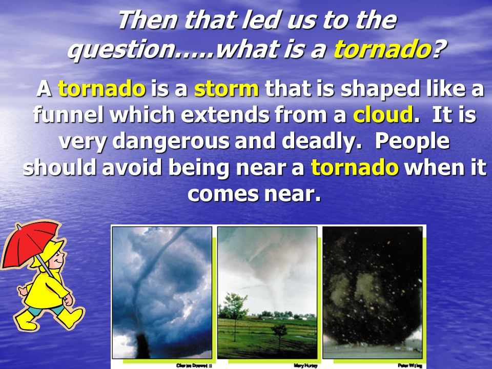 Then that led us to the question…. what is a tornado