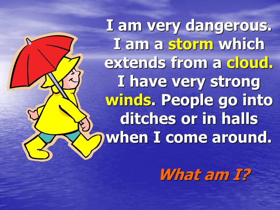 I am very dangerous. I am a storm which extends from a cloud