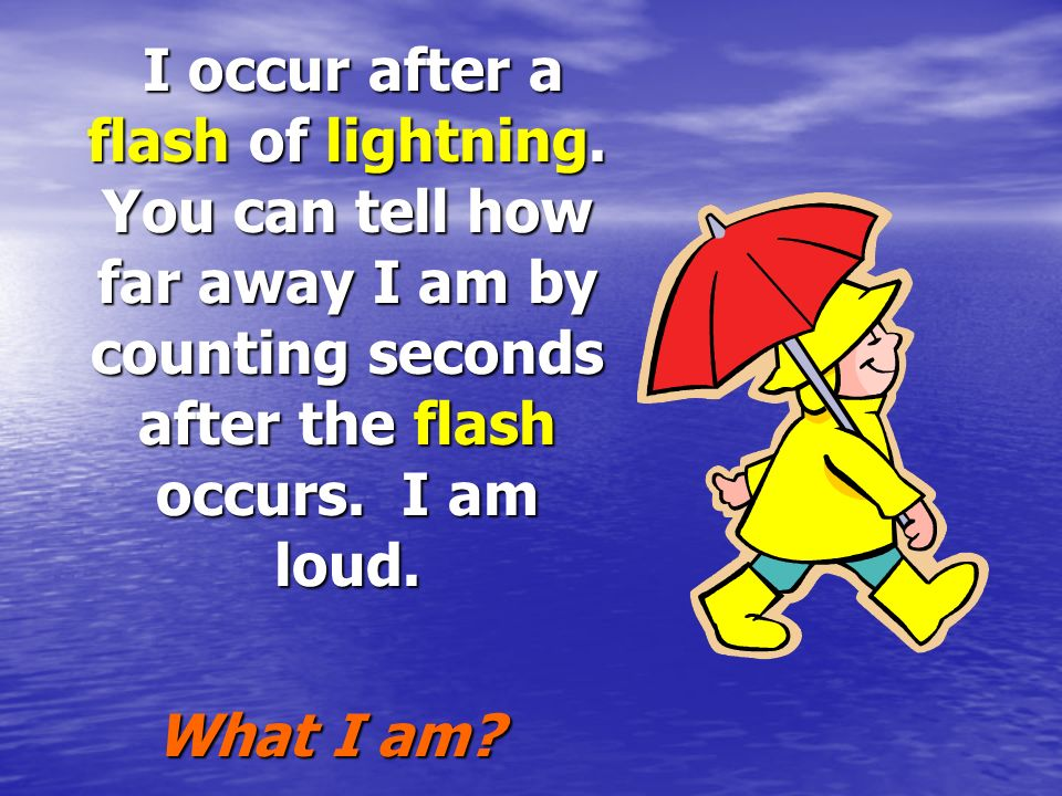 I occur after a flash of lightning