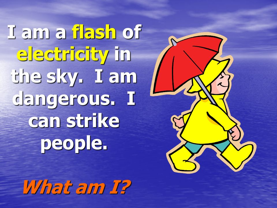 I am a flash of electricity in the sky. I am dangerous
