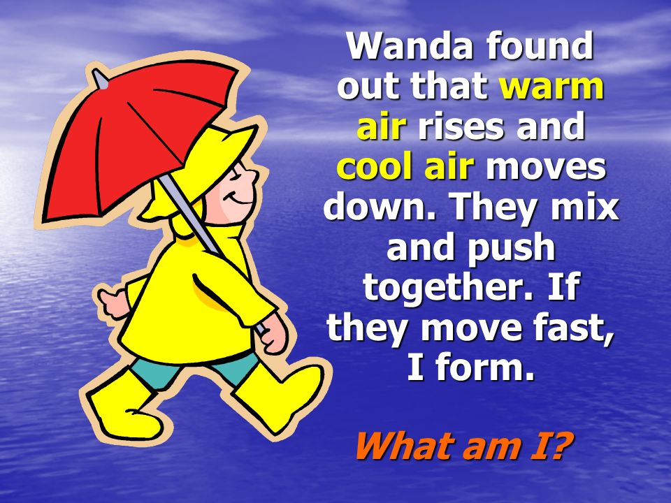 Wanda found out that warm air rises and cool air moves down