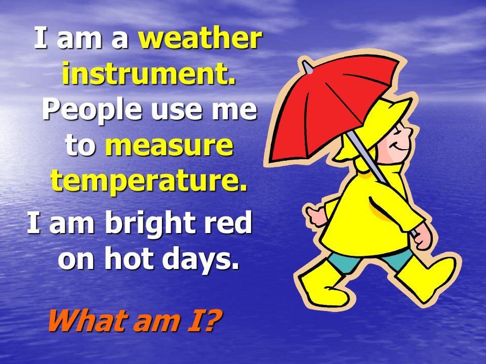 I am bright red on hot days.