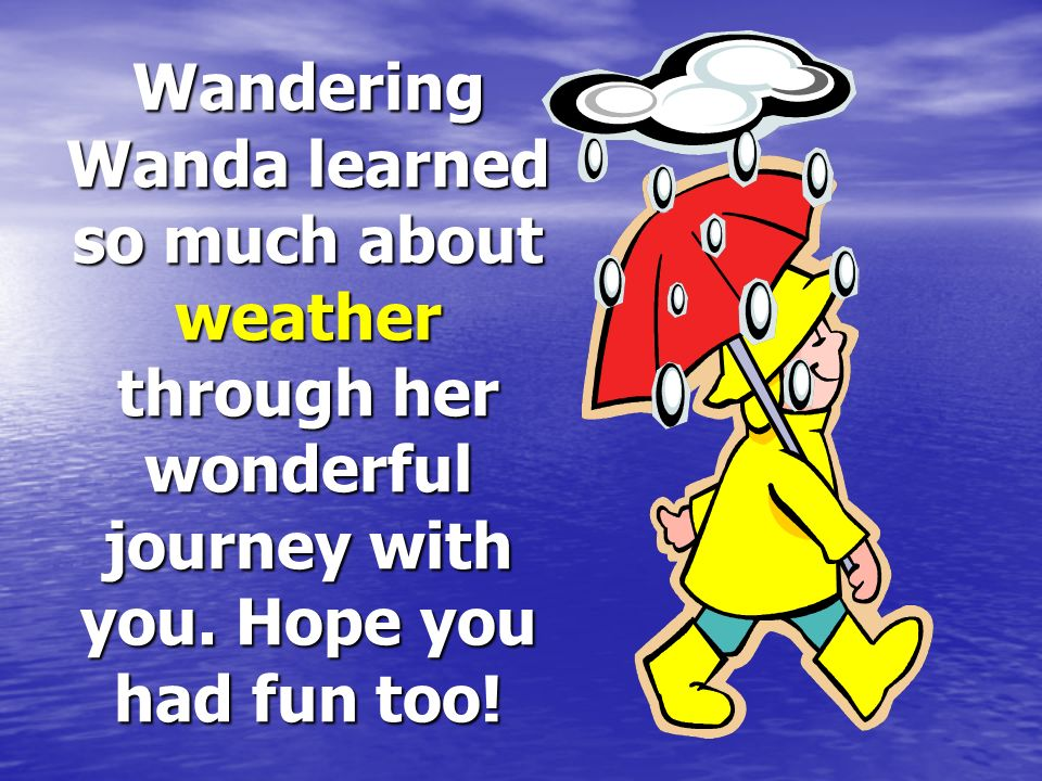 Wandering Wanda learned so much about weather through her wonderful journey with you.