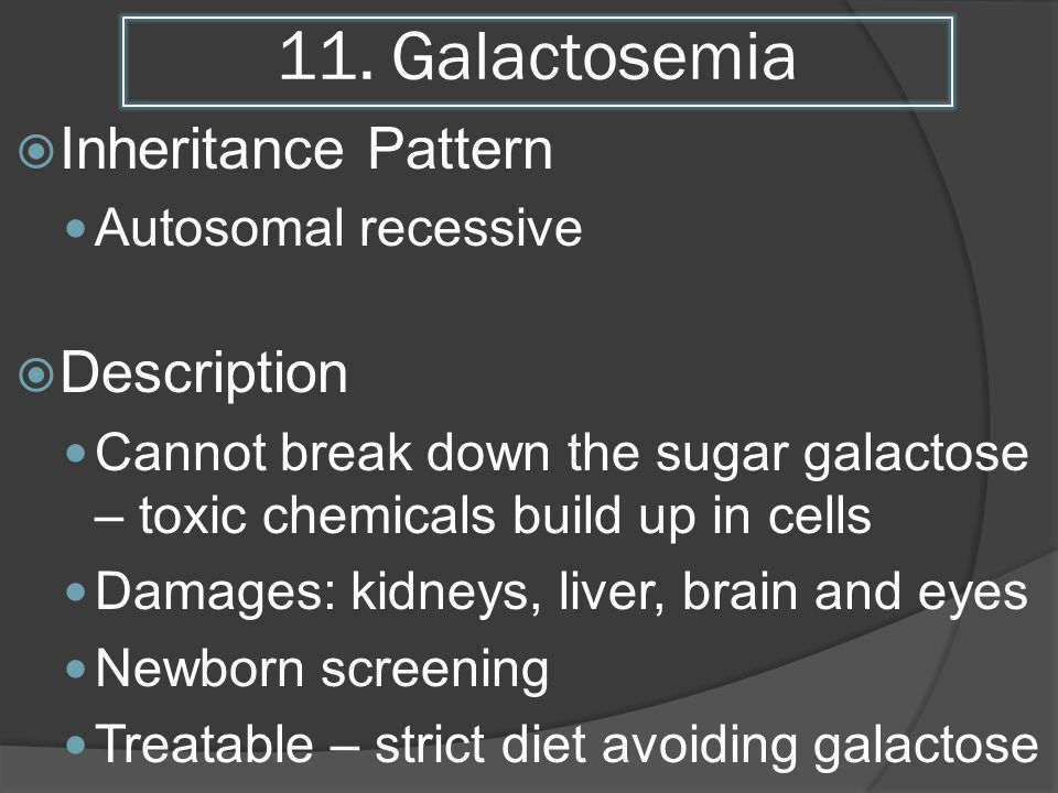 11. Galactosemia Inheritance Pattern Description Autosomal recessive
