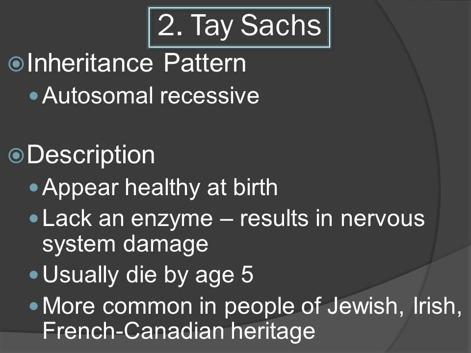 2. Tay Sachs Inheritance Pattern Description Autosomal recessive