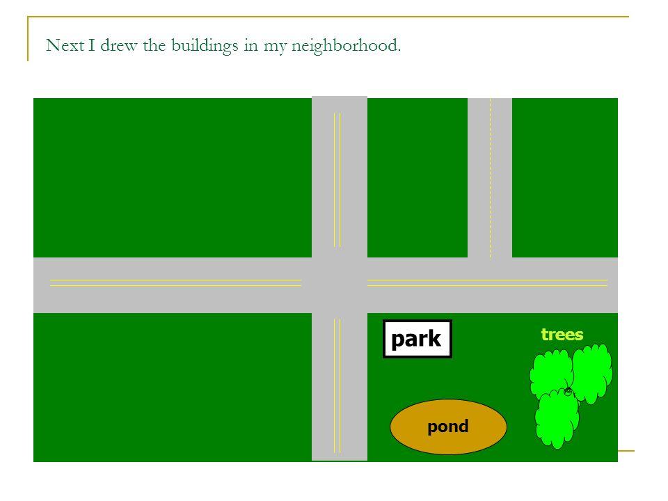 Next I drew the buildings in my neighborhood.