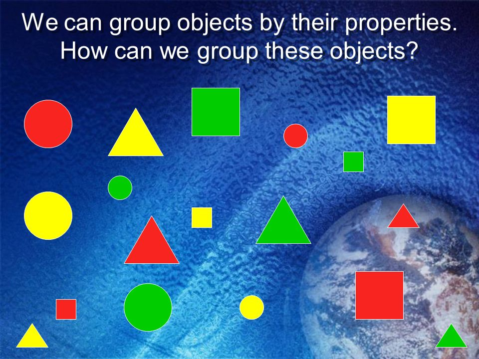 We can group objects by their properties