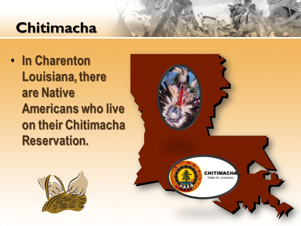 Chitimacha In Charenton Louisiana, there are Native Americans who live on their Chitimacha Reservation.